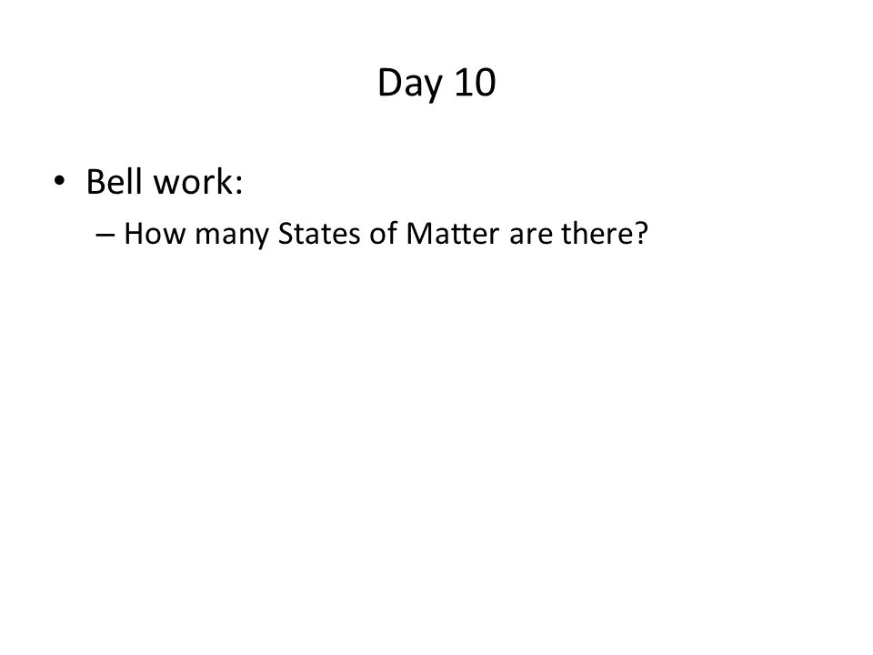 Day 10 Bell work: – How many States of Matter are there?