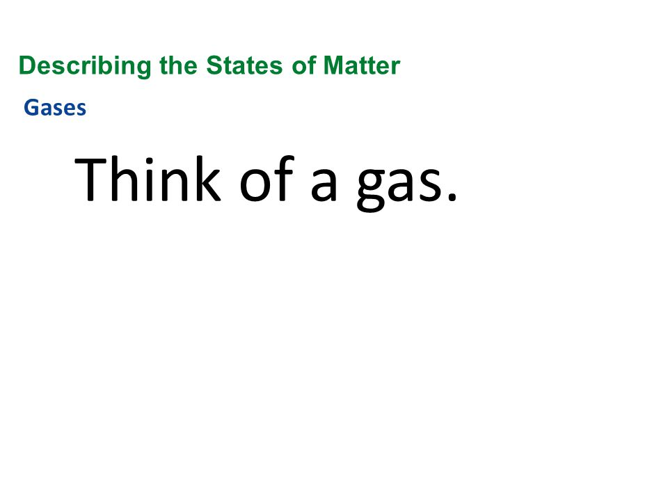Gases Think of a gas. Describing the States of Matter