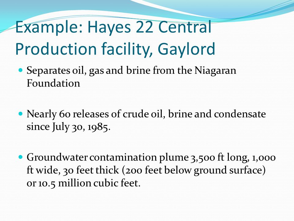 Example: Hayes 22 Central Production facility, Gaylord Separates oil, gas and brine from the Niagaran Foundation Nearly 60 releases of crude oil, brin
