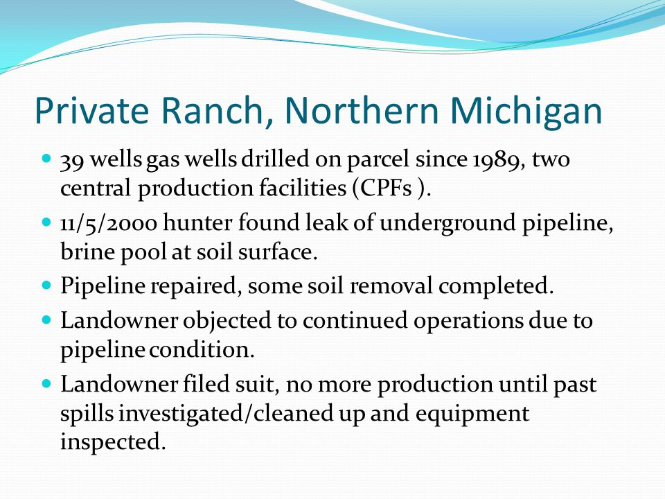Private Ranch, Northern Michigan 39 wells gas wells drilled on parcel since 1989, two central production facilities (CPFs ). 11/5/2000 hunter found le
