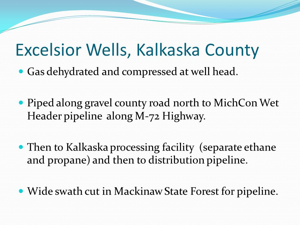 Gas dehydrated and compressed at well head. Piped along gravel county road north to MichCon Wet Header pipeline along M-72 Highway. Then to Kalkaska p