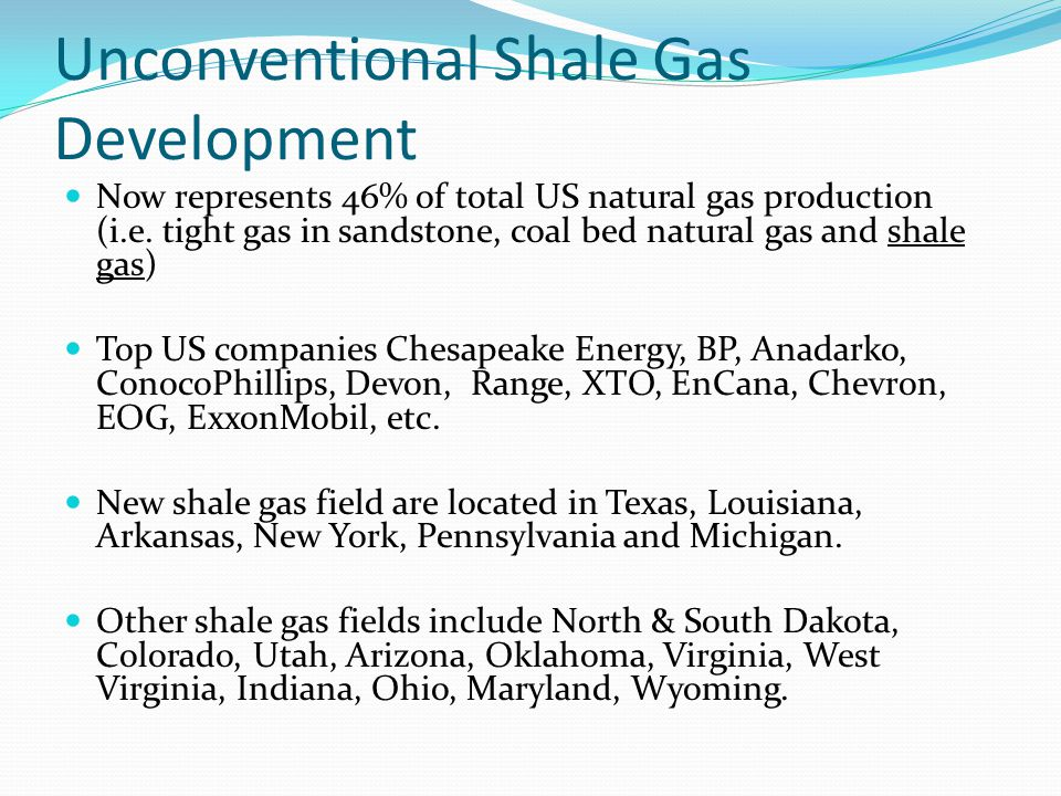 Unconventional Shale Gas Development Now represents 46% of total US natural gas production (i.e. tight gas in sandstone, coal bed natural gas and shal