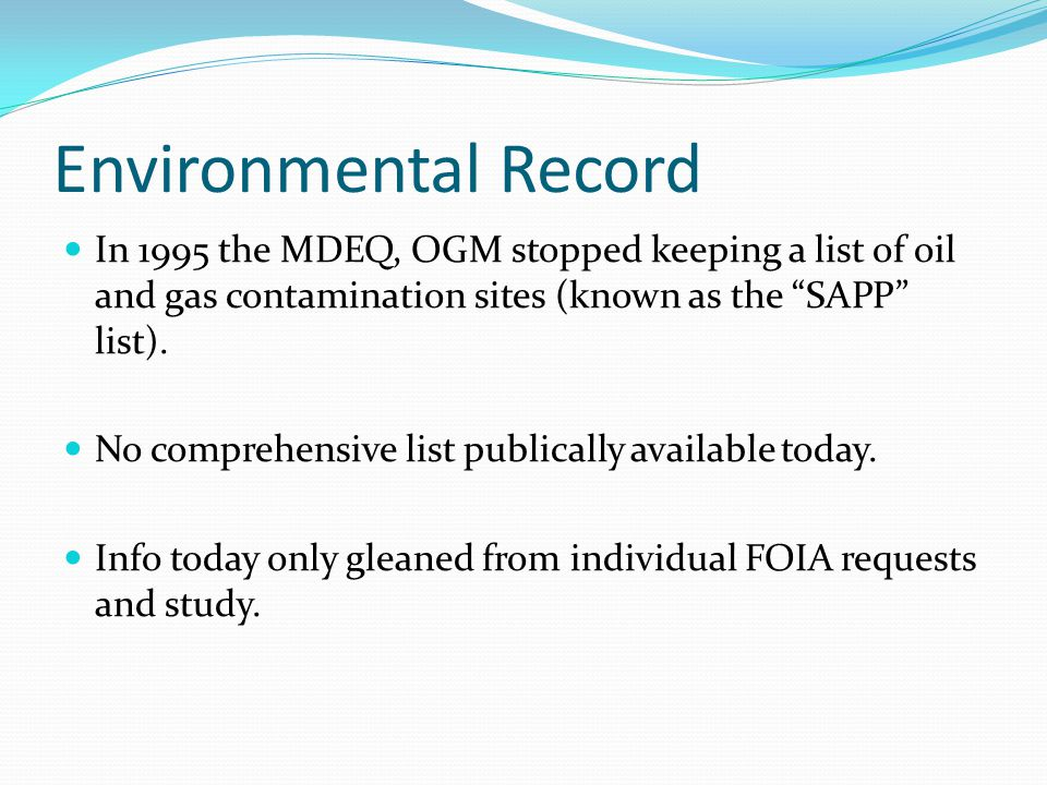 Environmental Record In 1995 the MDEQ, OGM stopped keeping a list of oil and gas contamination sites (known as the SAPP list). No comprehensive list p