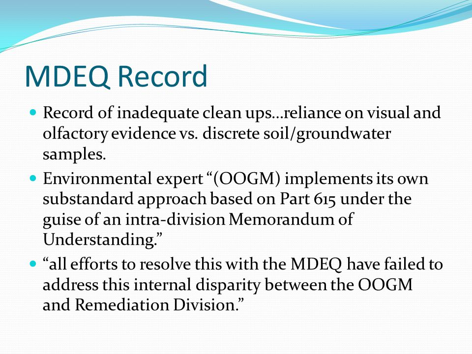 MDEQ Record Record of inadequate clean ups…reliance on visual and olfactory evidence vs. discrete soil/groundwater samples. Environmental expert (OOGM