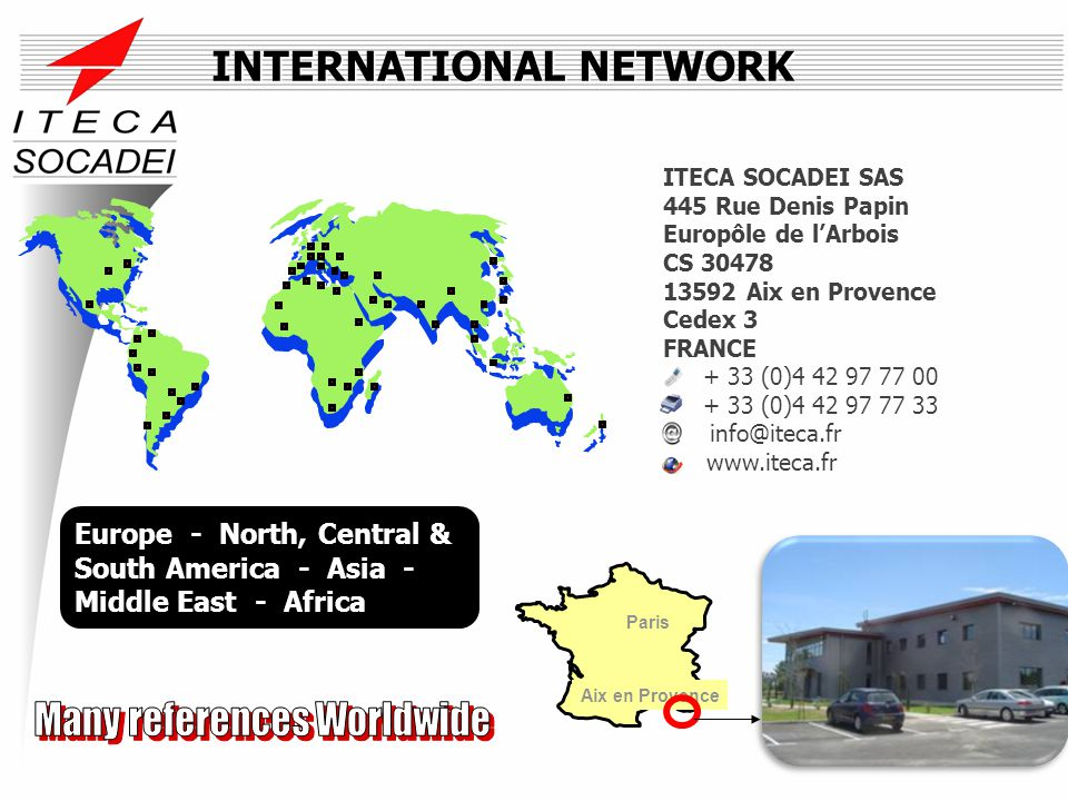 INTERNATIONAL NETWORK ITECA SOCADEI SAS 445 Rue Denis Papin Europôle de lArbois CS 30478 13592 Aix en Provence Cedex 3 FRANCE + 33 (0)4 42 97 77 00 +