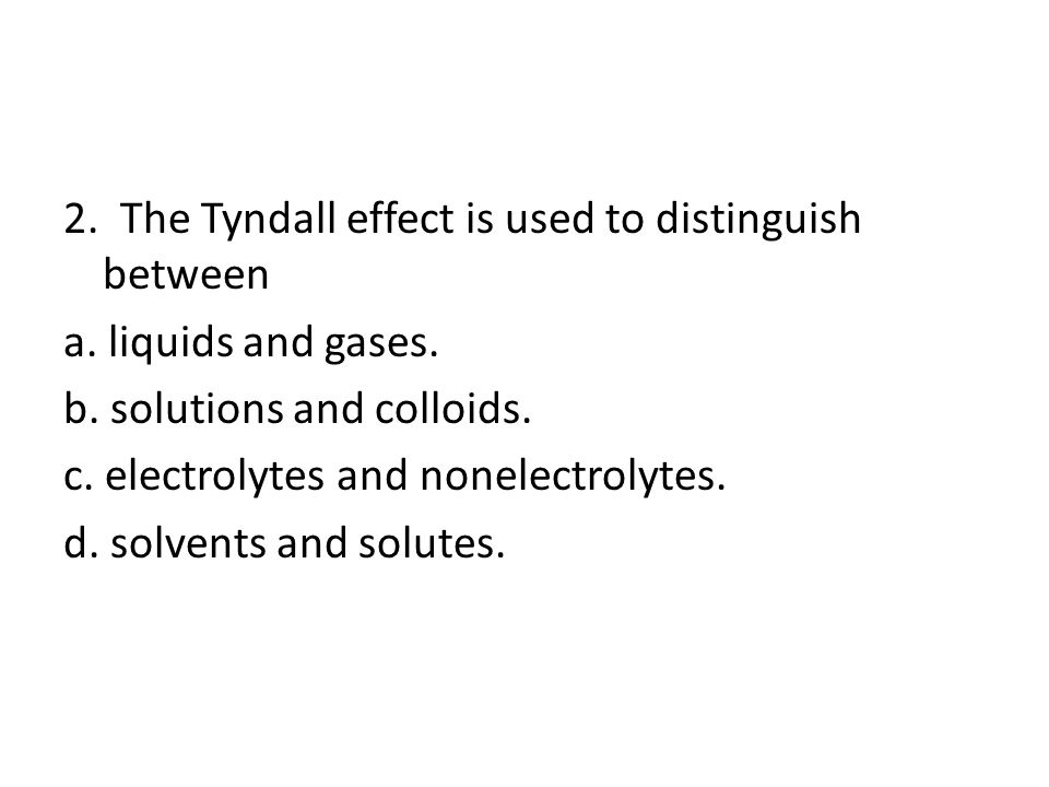 2.The Tyndall effect is used to distinguish between a.