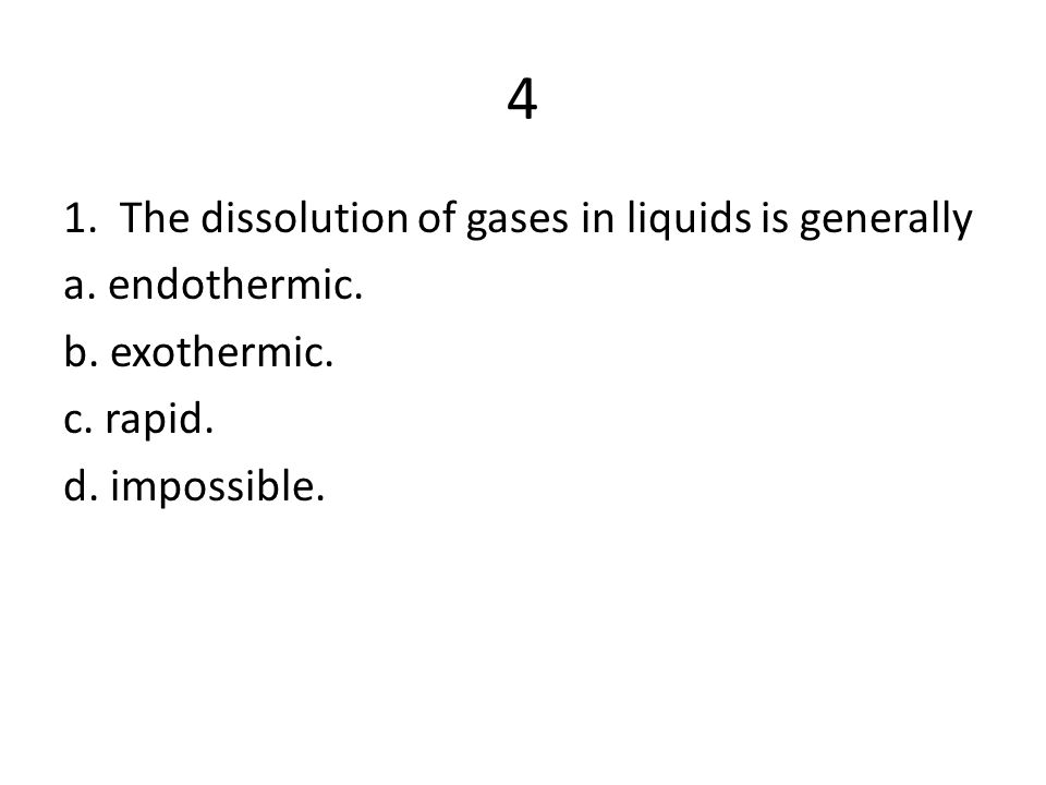 4 1. The dissolution of gases in liquids is generally a.