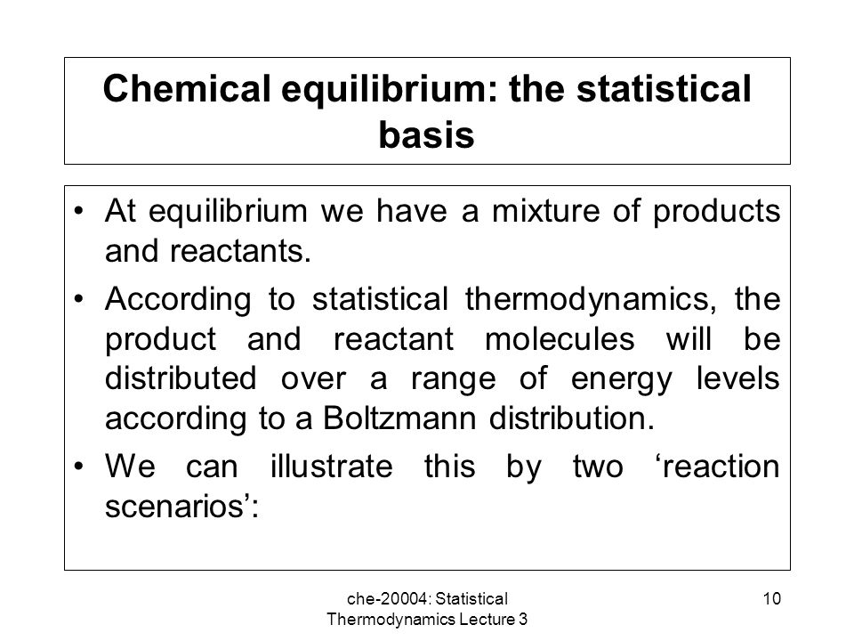 che-20004: Statistical Thermodynamics Lecture 3 10 Chemical equilibrium: the statistical basis At equilibrium we have a mixture of products and reactants.
