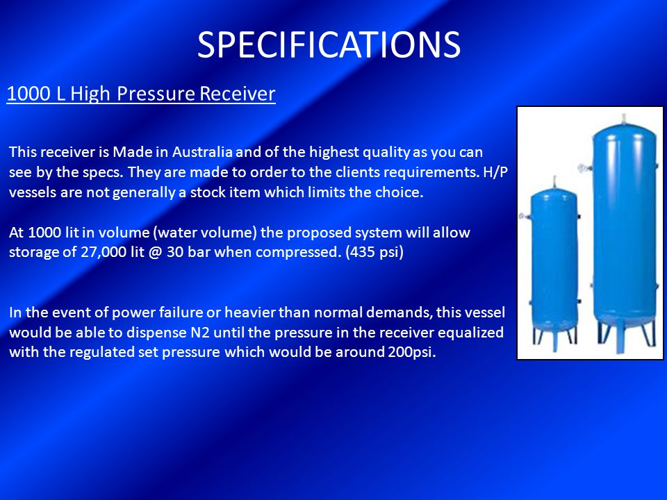 SPECIFICATIONS 1000 L High Pressure Receiver This receiver is Made in Australia and of the highest quality as you can see by the specs.