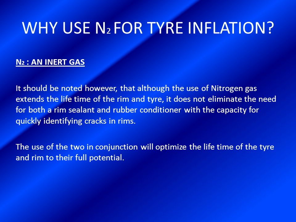 WHY HAS N 2 TYRE INFLATION NOT BEEN INTRODUCED EXTENSIVELY IN OUR INDUSTRY.