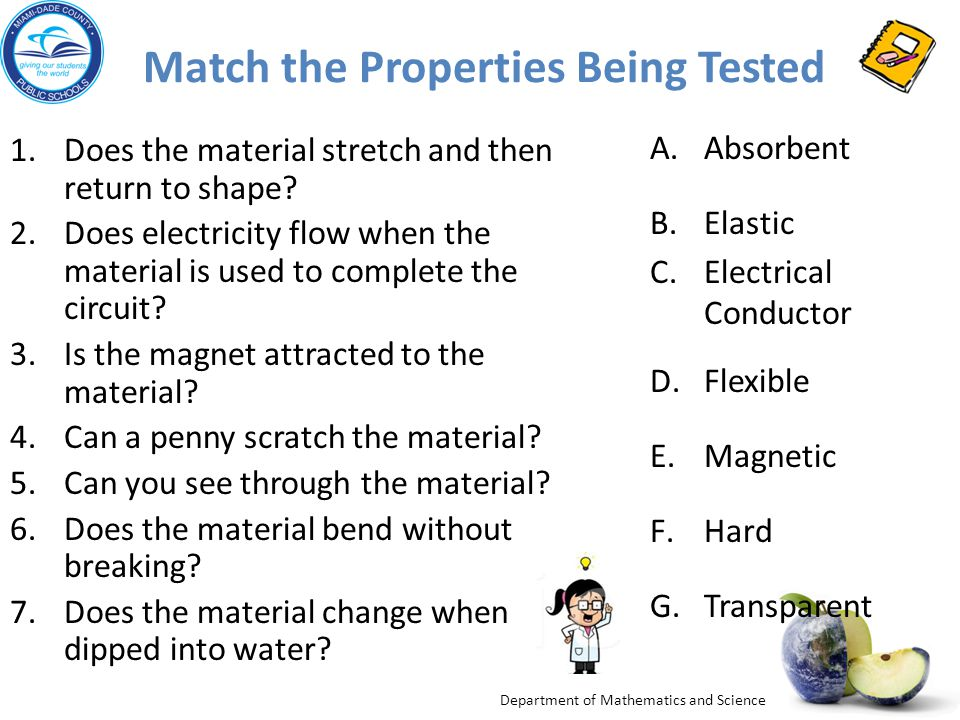 Department of Mathematics and Science Match the Properties Being Tested 1.Does the material stretch and then return to shape? 2.Does electricity flow