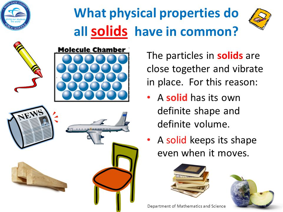 Department of Mathematics and Science What physical properties do all solids have in common? solids The particles in solids are close together and vib