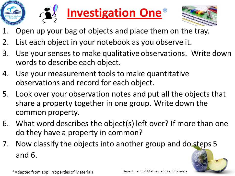 Department of Mathematics and Science Investigation OneInvestigation One* 1.Open up your bag of objects and place them on the tray. 2.List each object