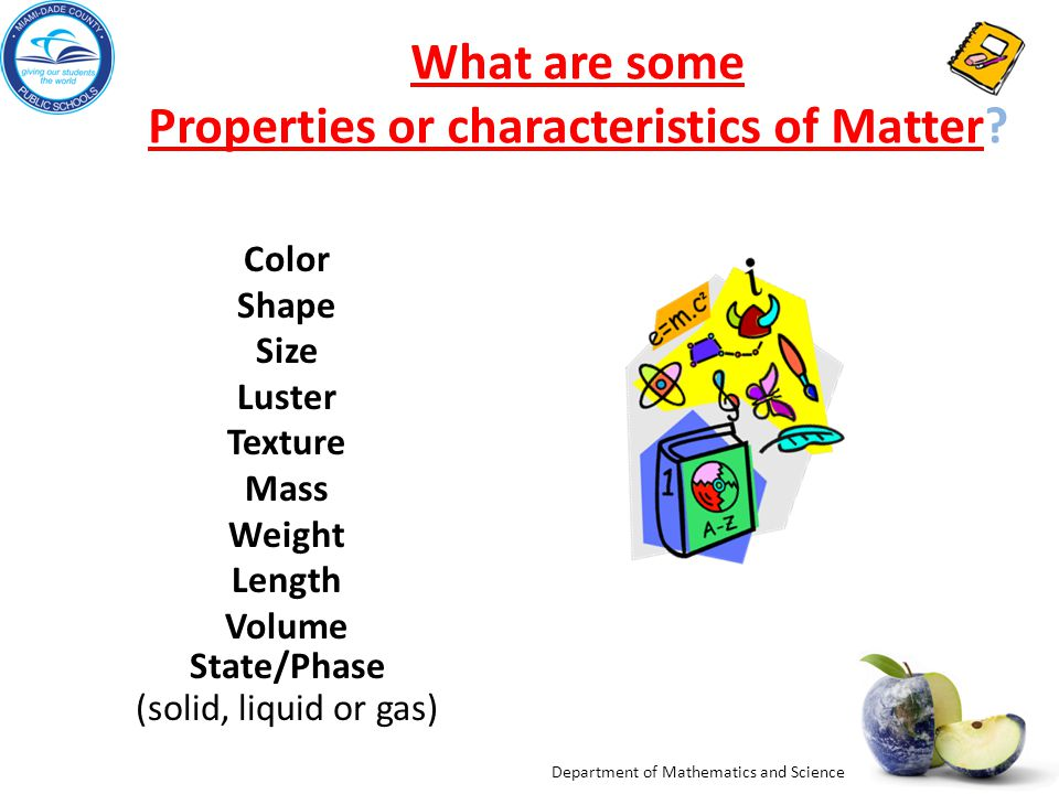 Department of Mathematics and Science What are some Properties or characteristics of MatterWhat are some Properties or characteristics of Matter? Colo
