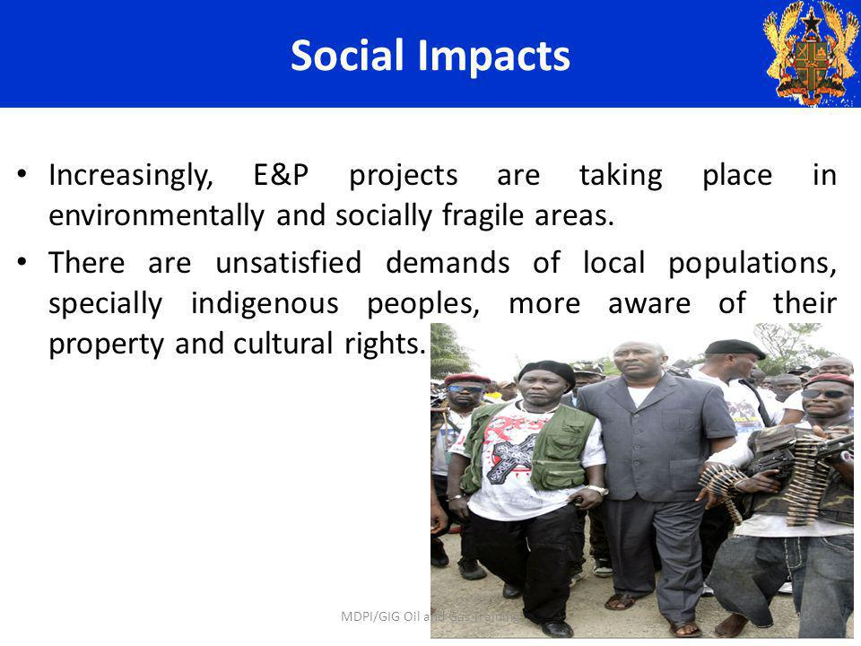 Social Impacts Increasingly, E&P projects are taking place in environmentally and socially fragile areas.