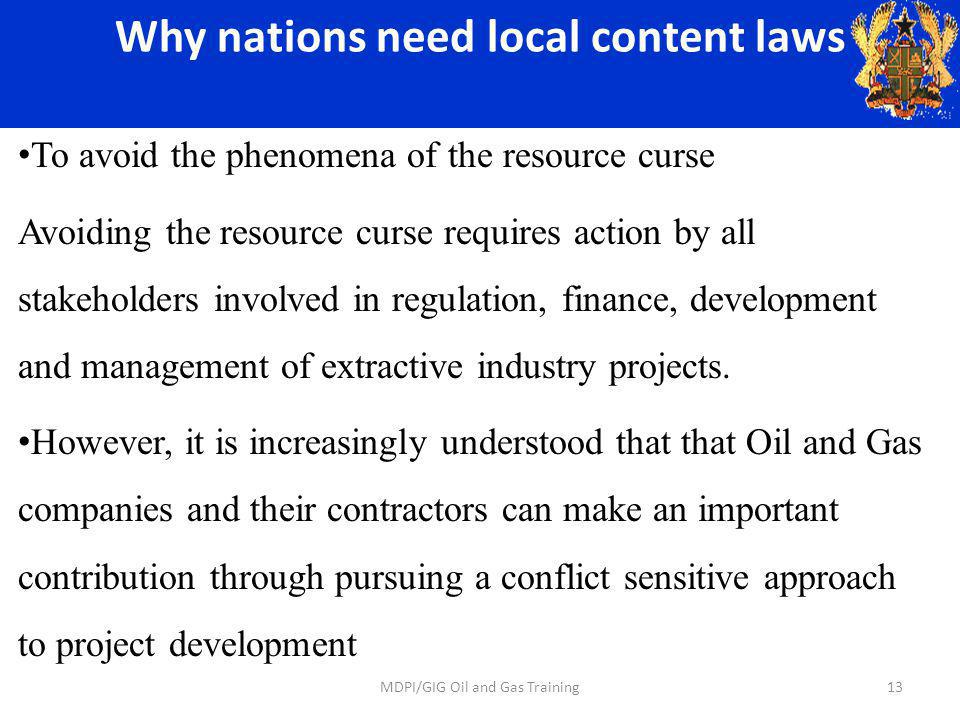 Why nations need local content laws To avoid the phenomena of the resource curse Avoiding the resource curse requires action by all stakeholders involved in regulation, finance, development and management of extractive industry projects.