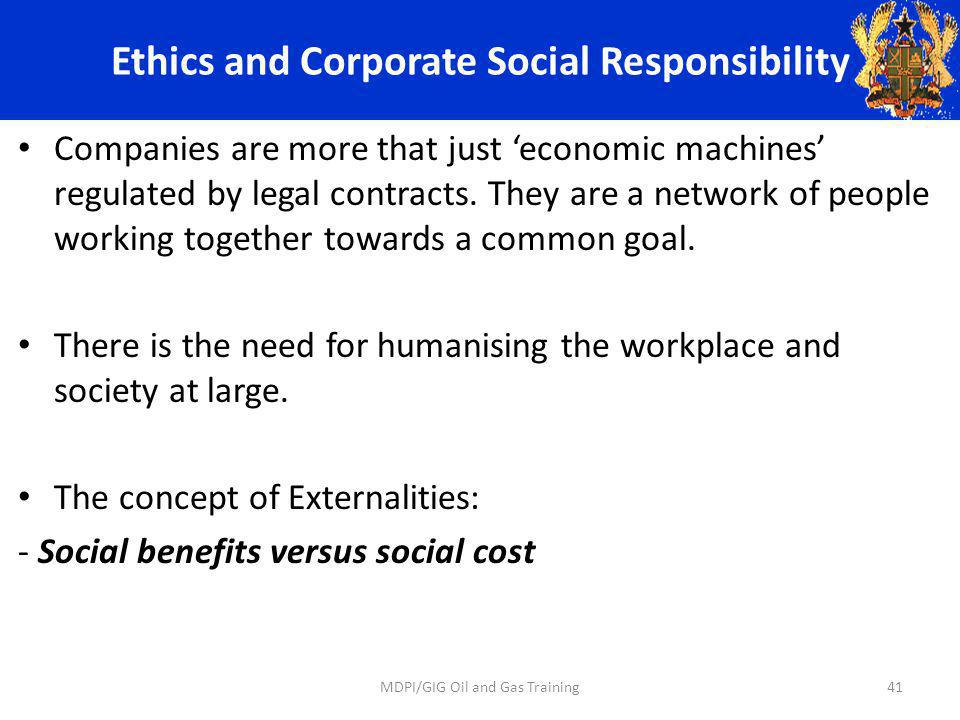 Ethics and Corporate Social Responsibility Companies are more that just economic machines regulated by legal contracts.