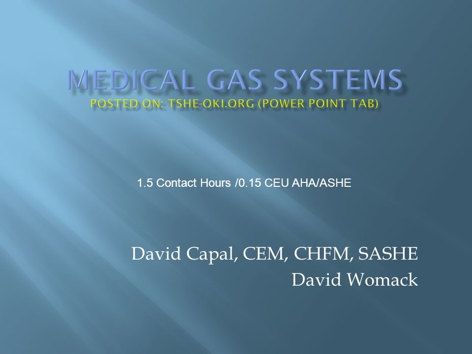 David Capal, CEM, CHFM, SASHE David Womack 1.5 Contact Hours /0.15 CEU AHA/ASHE