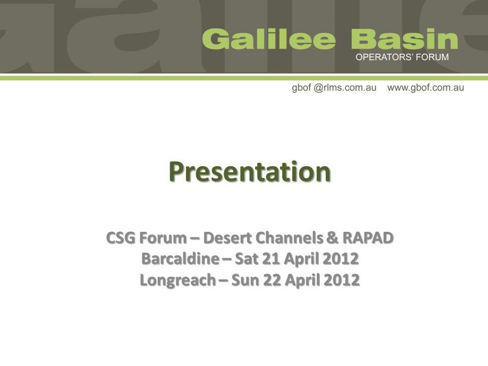Presentation CSG Forum – Desert Channels & RAPAD Barcaldine – Sat 21 April 2012 Longreach – Sun 22 April 2012
