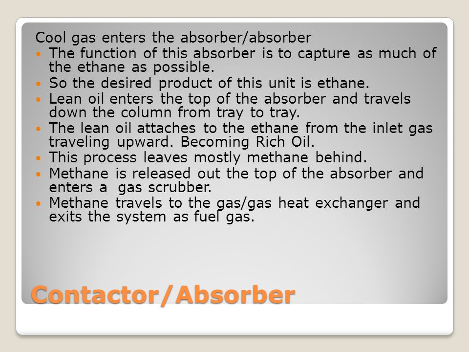 Contactor/Absorber Cool gas enters the absorber/absorber The function of this absorber is to capture as much of the ethane as possible.