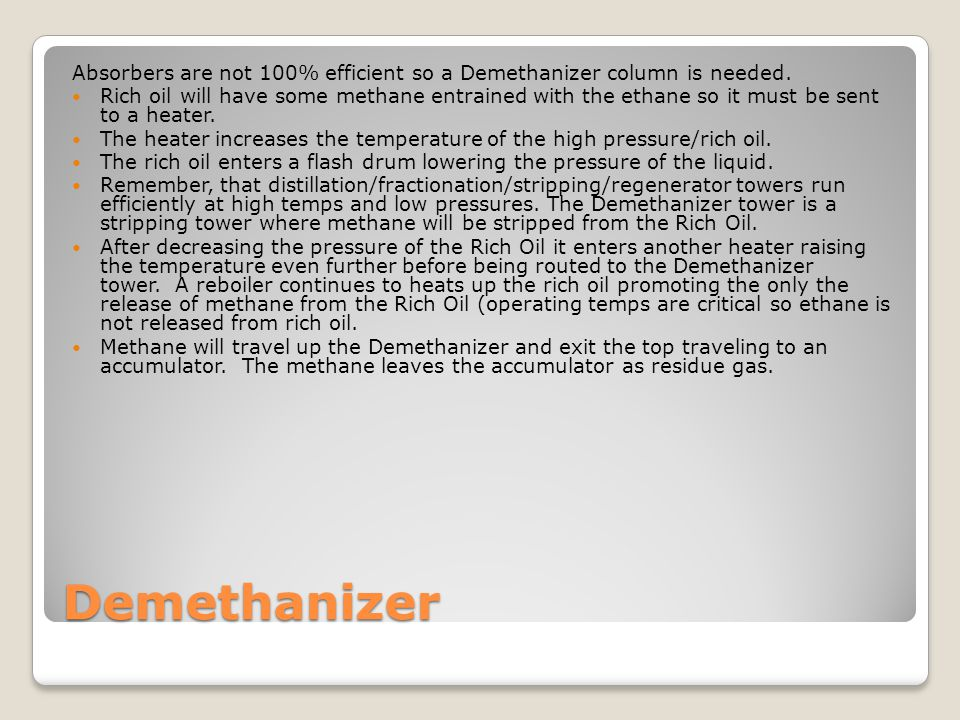 Demethanizer Absorbers are not 100% efficient so a Demethanizer column is needed.