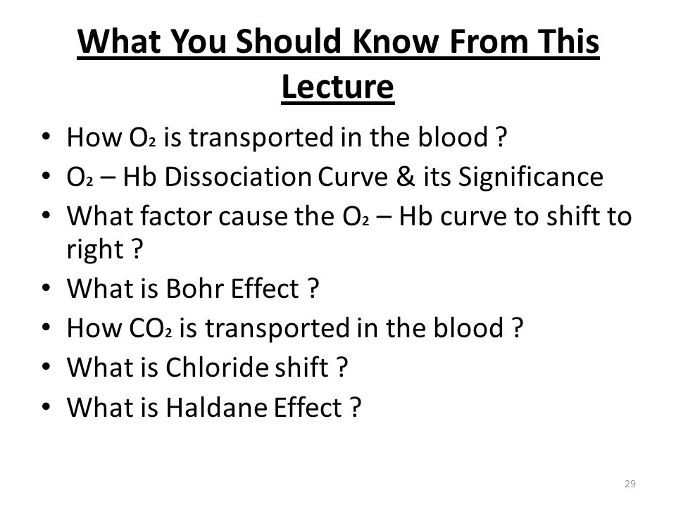 What You Should Know From This Lecture How O 2 is transported in the blood .