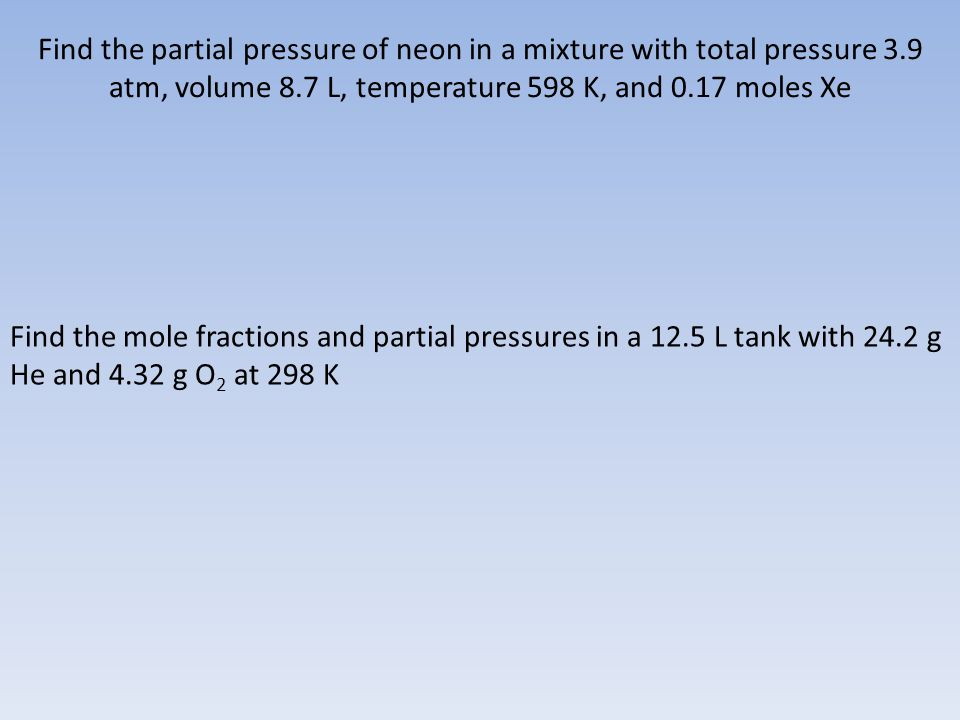 Find the partial pressure of neon in a mixture with total pressure 3.9 atm, volume 8.7 L, temperature 598 K, and 0.17 moles Xe Find the mole fractions