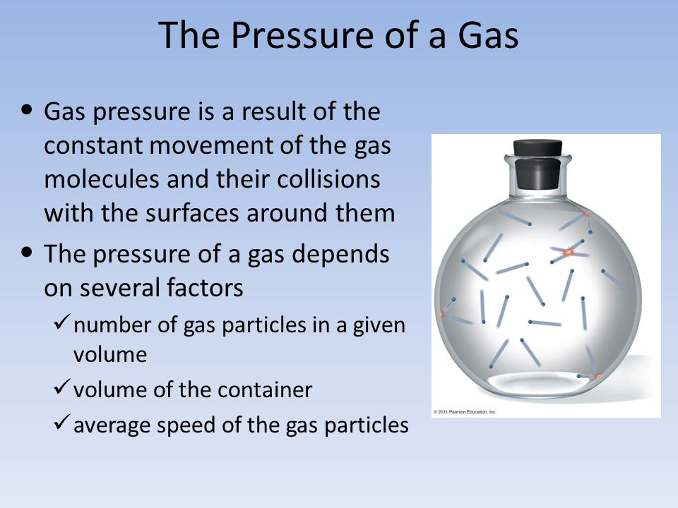 The Pressure of a Gas Gas pressure is a result of the constant movement of the gas molecules and their collisions with the surfaces around them The pr