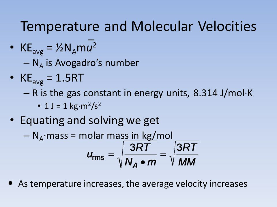 Temperature and Molecular Velocities _ KE avg = ½N A mu 2 – N A is Avogadros number KE avg = 1.5RT – R is the gas constant in energy units, 8.314 J/mo