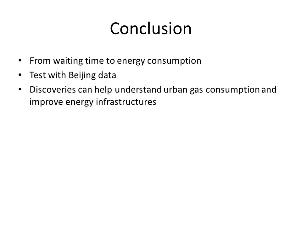 Conclusion From waiting time to energy consumption Test with Beijing data Discoveries can help understand urban gas consumption and improve energy infrastructures