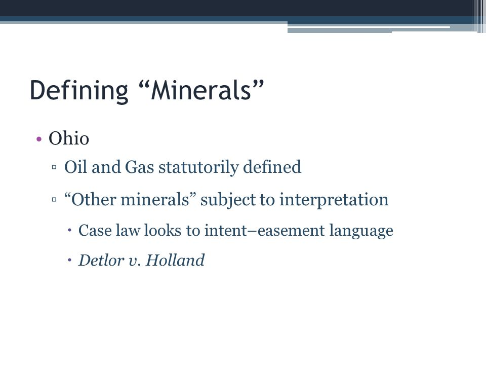 Defining Minerals Ohio – Detlor v.Holland Do hereby grant, bargain, sell, and convey...