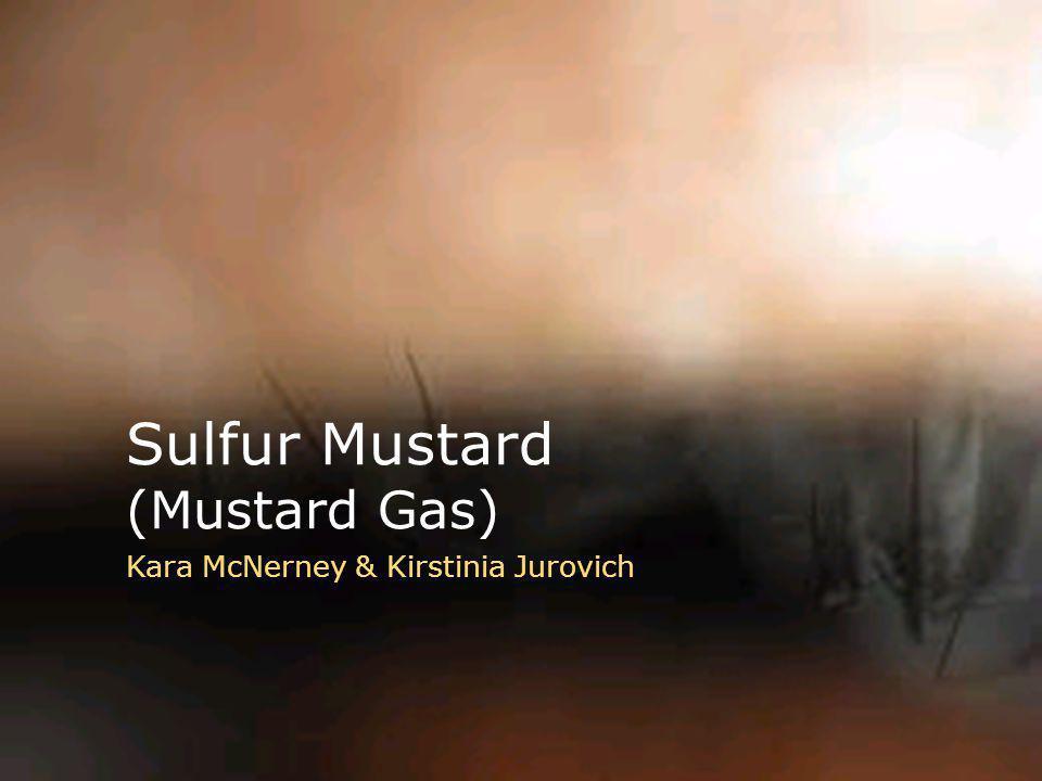 Sulfur Mustard (Mustard Gas) Kara McNerney & Kirstinia Jurovich