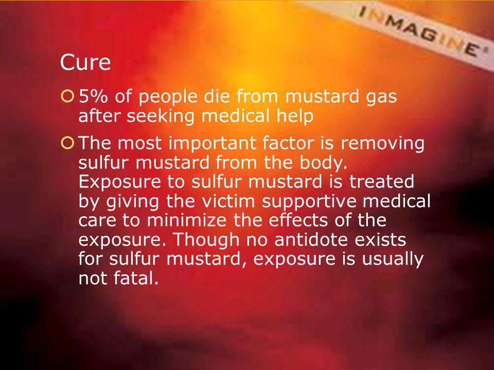 Cure 5% of people die from mustard gas after seeking medical help The most important factor is removing sulfur mustard from the body. Exposure to sulf