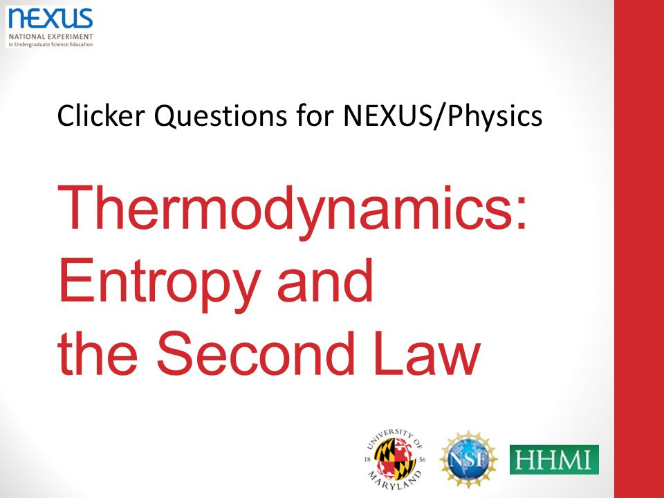 Clicker Questions for NEXUS/Physics Thermodynamics: Entropy and the Second Law