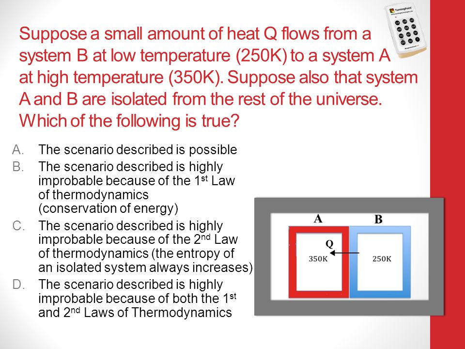 Suppose a small amount of heat Q flows from a system B at low temperature (250K) to a system A at high temperature (350K).
