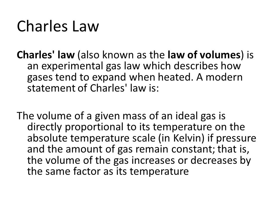 Charles Law Charles' law (also known as the law of volumes) is an experimental gas law which describes how gases tend to expand when heated. A modern