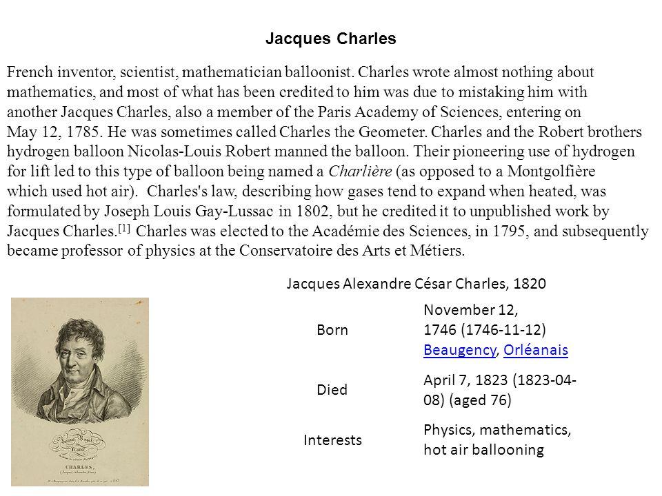 Jacques Alexandre César Charles, 1820 Born November 12, 1746 (1746-11-12) Beaugency, Orléanais BeaugencyOrléanais Died April 7, 1823 (1823-04- 08) (ag