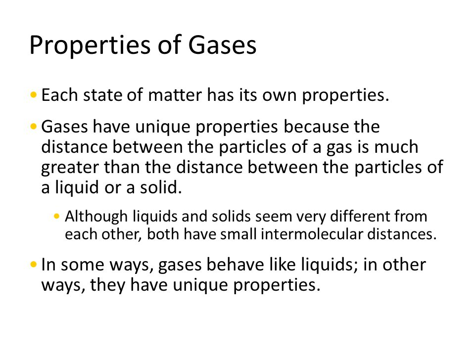 Properties of Gases Gases are considered fluids.The word fluid means any substance that can flow.