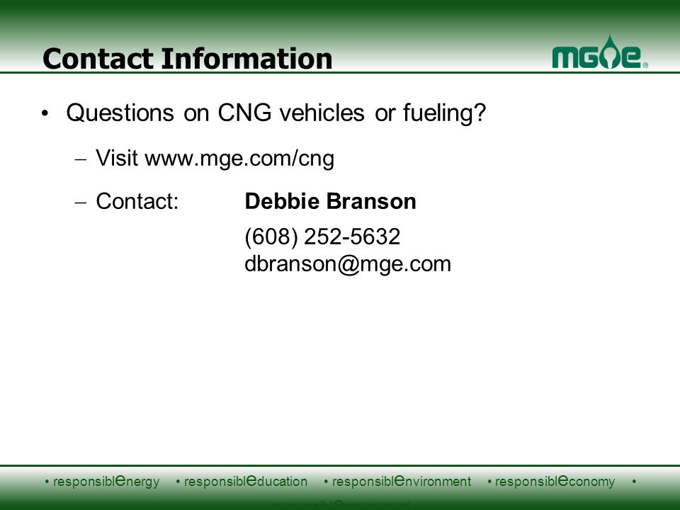 responsibl e nergy responsibl e ducation responsibl e nvironment responsibl e conomy responsibl e ngagement Contact Information Questions on CNG vehicles or fueling.