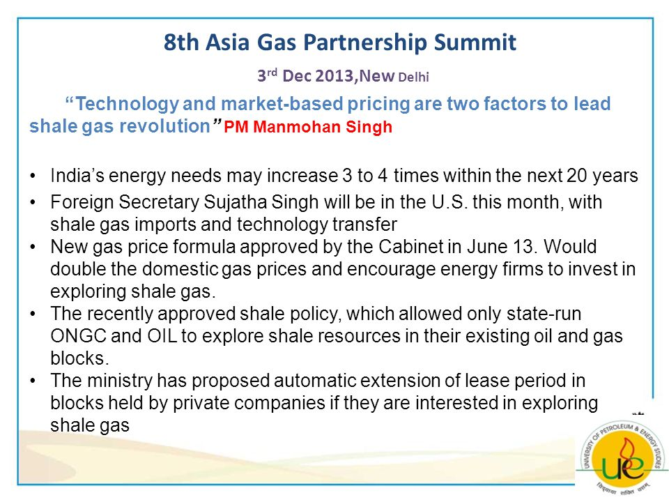 Technology and market-based pricing are two factors to lead shale gas revolution PM Manmohan Singh Indias energy needs may increase 3 to 4 times within the next 20 years Foreign Secretary Sujatha Singh will be in the U.S.