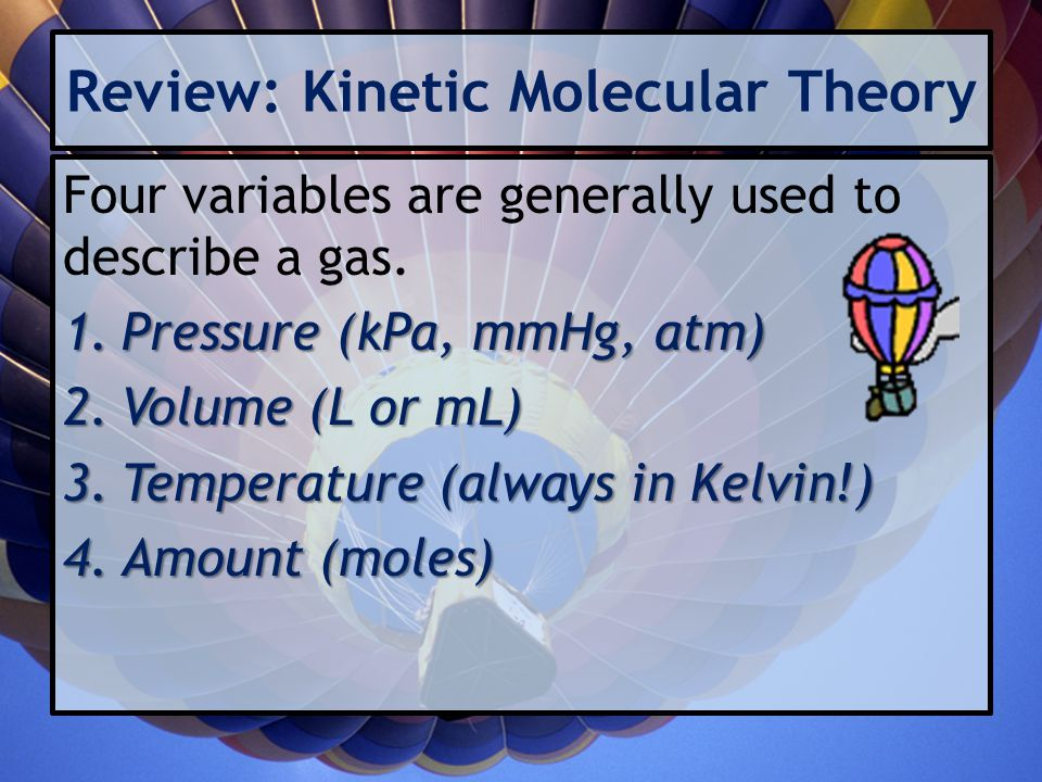 Factors Affecting Gas Pressure Effect of adding or removing gas: When the amount of gas in a given volume is increased, pressure increases.