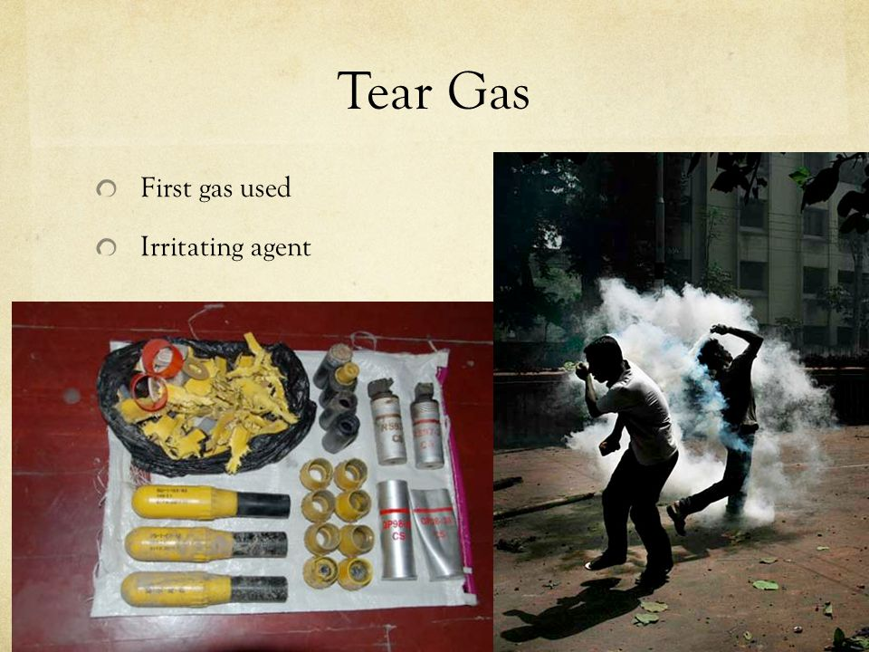 Tear Gas First gas used Irritating agent