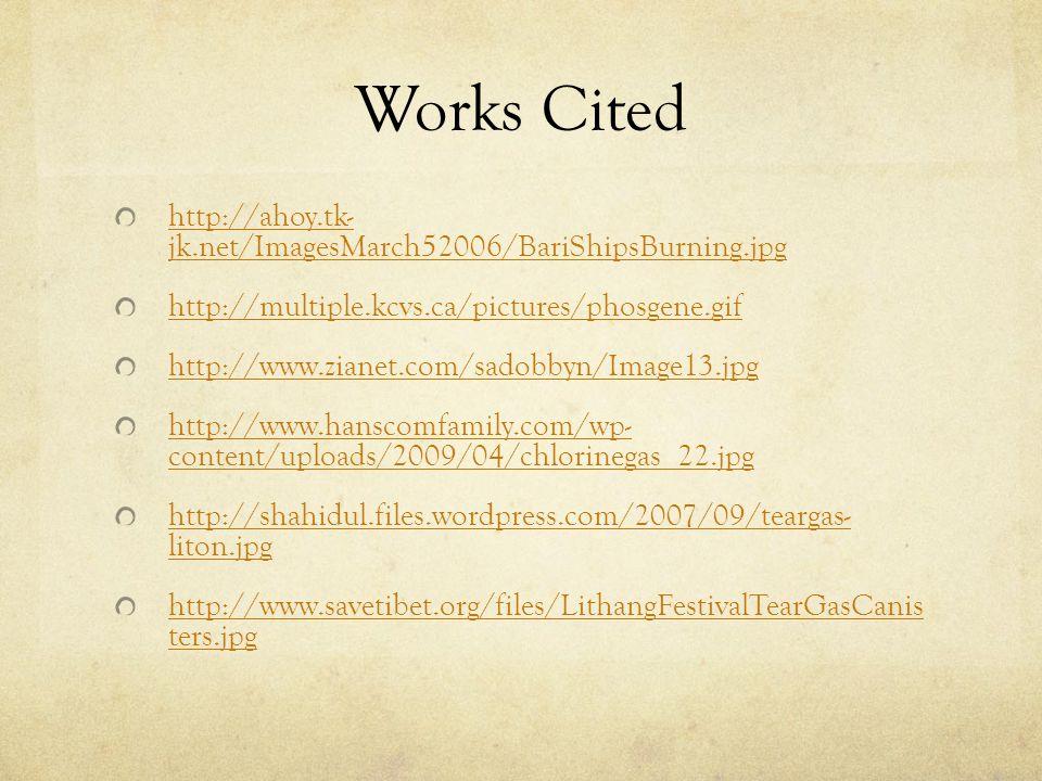 Works Cited http://ahoy.tk- jk.net/ImagesMarch52006/BariShipsBurning.jpg http://multiple.kcvs.ca/pictures/phosgene.gif http://www.zianet.com/sadobbyn/