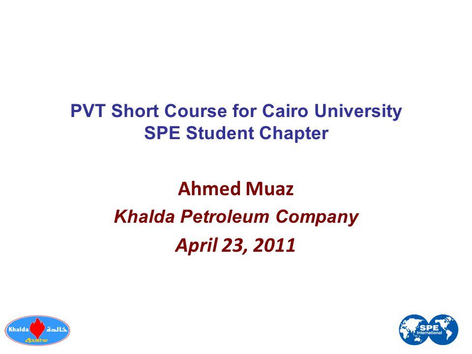 PVT Short Course for Cairo University SPE Student Chapter Ahmed Muaz Khalda Petroleum Company April 23, 2011