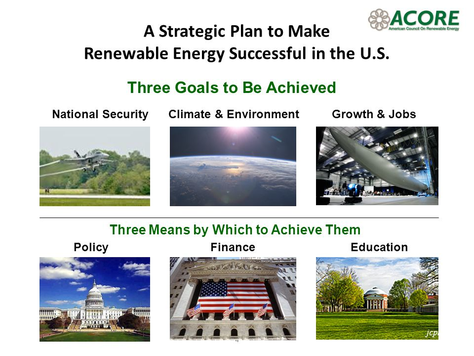 4 A Strategic Plan to Make Renewable Energy Successful in the U.S. Three Goals to Be Achieved Three Means by Which to Achieve Them National Security C