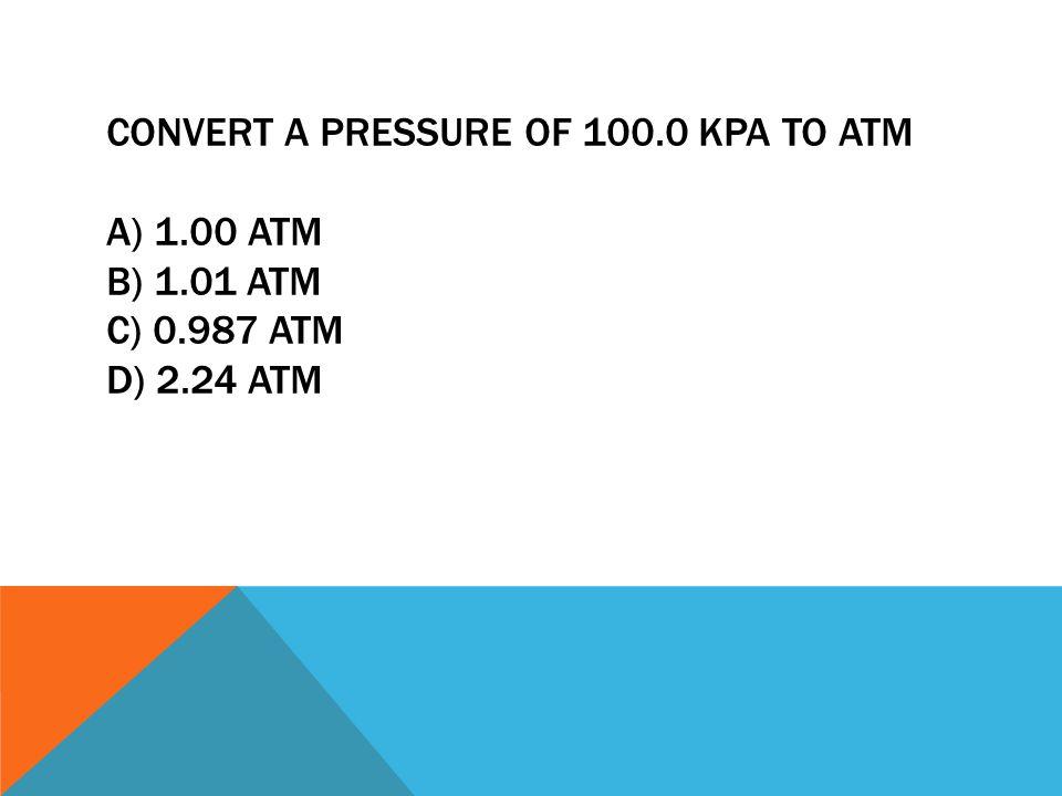 ANSWER: C 100.0 kPa = 0.987 ATM