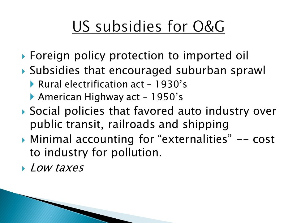 Foreign policy protection to imported oil Subsidies that encouraged suburban sprawl Rural electrification act – 1930s American Highway act – 1950s Soc