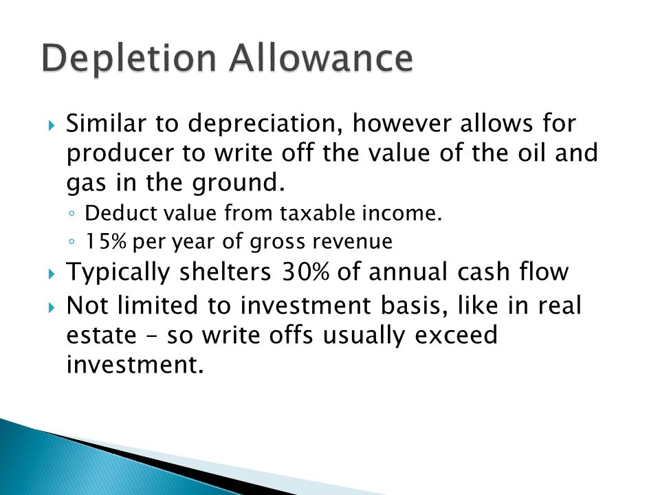 Similar to depreciation, however allows for producer to write off the value of the oil and gas in the ground.