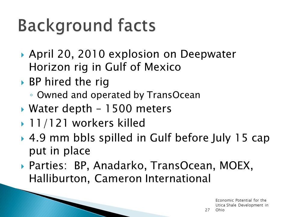 April 20, 2010 explosion on Deepwater Horizon rig in Gulf of Mexico BP hired the rig Owned and operated by TransOcean Water depth – 1500 meters 11/121