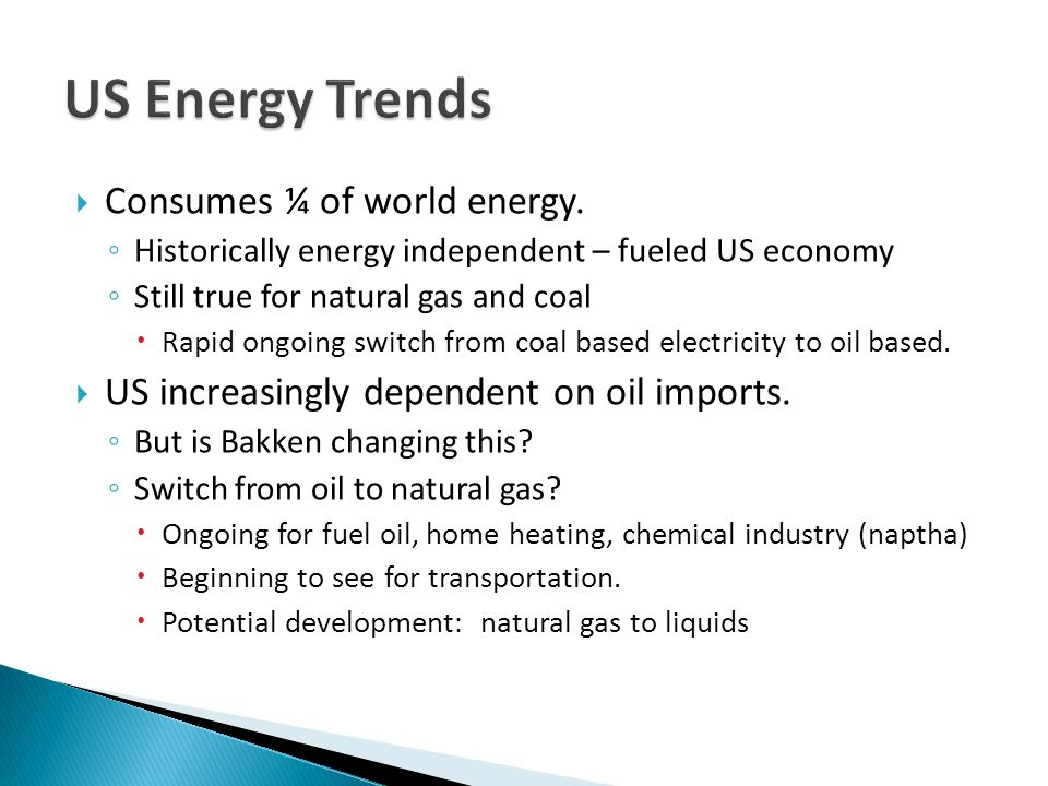 Consumes ¼ of world energy. Historically energy independent – fueled US economy Still true for natural gas and coal Rapid ongoing switch from coal bas